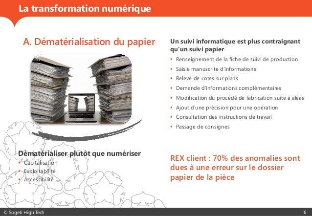 © Sogeti High Tech 6 La transformation numérique A. Dématérialisation du papier Un suivi informatique est plus contraignan...