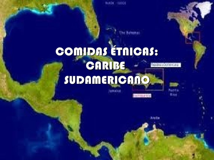 COMIDAS ÉTNICAS:    CARIBE SUDAMERICANO