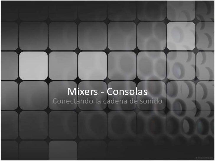 Mixers - Consolas<br />Conectando la cadena de sonido<br />