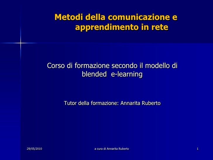 29/05/2010<br />a cura di Annarita Ruberto<br />1<br />Metodi della comunicazione e                          apprendimento...