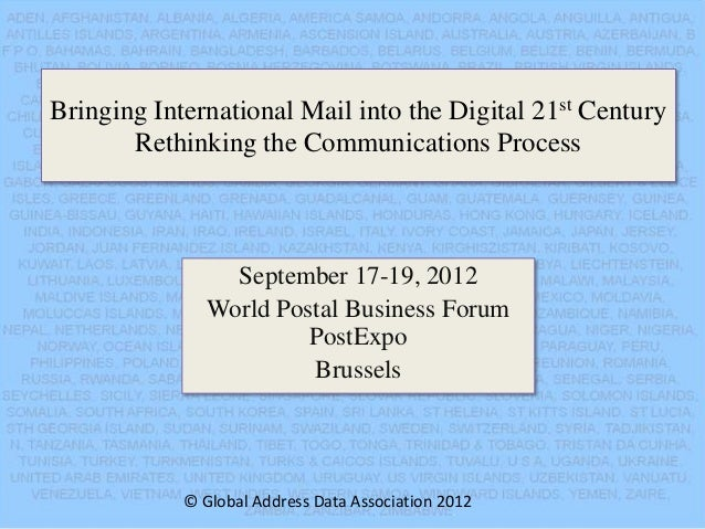 Bringing International Mail into the Digital 21st CenturyRethinking the Communications ProcessSeptember 17-19, 2012World P...
