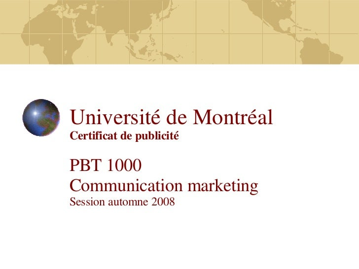 Université de Montréal Certificat de publicité PBT 1000  Communication marketing Session automne 2008
