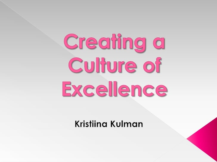 Creating a Culture of Excellence<br />Kristiina Kulman<br />