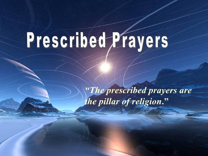 "Prescribed Prayers "" The prescribed prayers are the pillar of religion . """