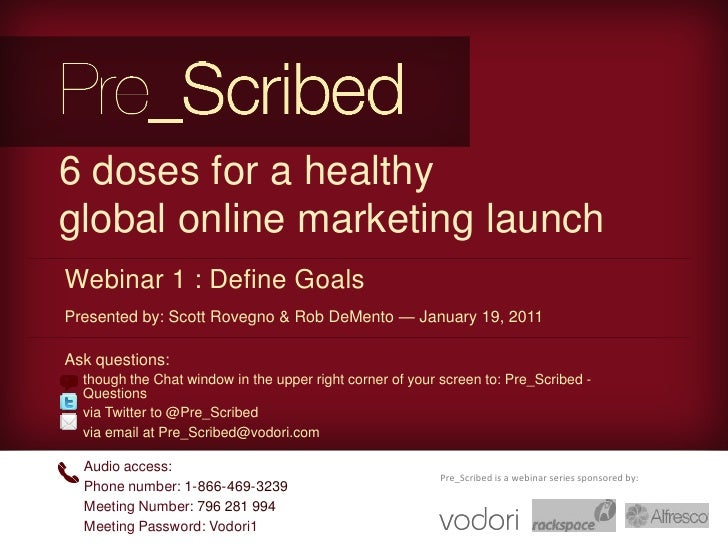6 doses for a healthy global online marketing launch<br />Webinar 1 : Define Goals<br />Presented by: Scott Rovegno & Rob ...