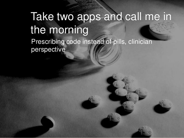 Take two apps and call me in the morning Prescribing code instead of pills, clinician perspective