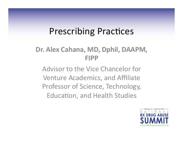 Prescribing Prac,ces  Dr. Alex Cahana, MD, Dphil, DAAPM,                        FIPP   Advisor to ...