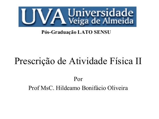 Pós-Graduação LATO SENSU  Prescrição de Atividade Física II Por Prof MsC. Hildeamo Bonifácio Oliveira