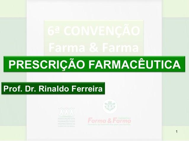 1 PRESCRIÇÃO FARMACÊUTICA Prof. Dr. Rinaldo Ferreira