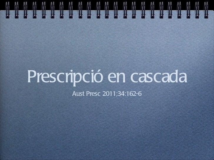 Prescripció en cascada      Aust Presc 2011;34:162-6