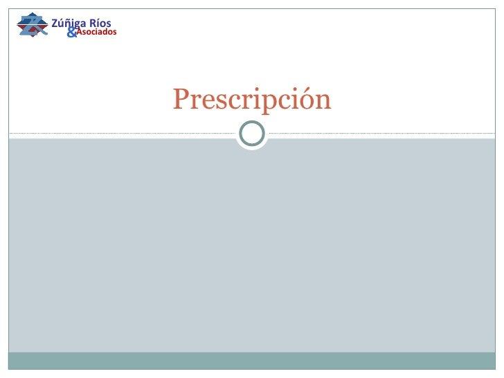 Prescripción Zúñiga Ríos & Asociados