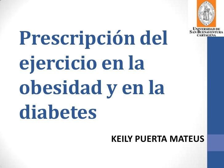 Prescripción delejercicio en laobesidad y en ladiabetes         KEILY PUERTA MATEUS