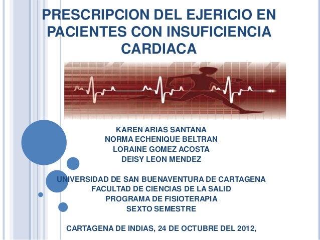PRESCRIPCION DEL EJERICIO EN PACIENTES CON INSUFICIENCIA         CARDIACA             KAREN ARIAS SANTANA           NORMA ...