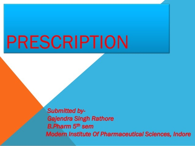 PRESCRIPTION Submitted by- Gajendra Singh Rathore B.Pharm 5th sem Modern Institute Of Pharmaceutical Sciences, Indore