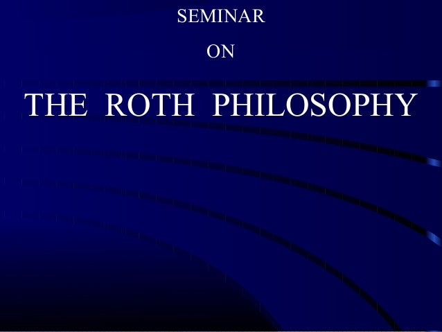SEMINAR ON THE ROTH PHILOSOPHY