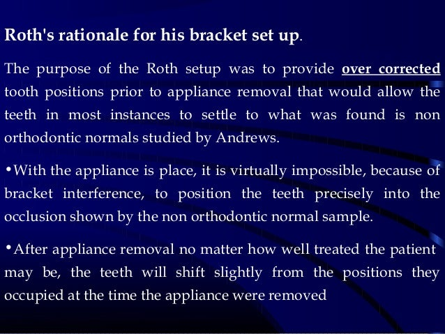 Roth's rationale for his bracket set up. The purpose of the Roth setup was to provide over corrected tooth positions prior...
