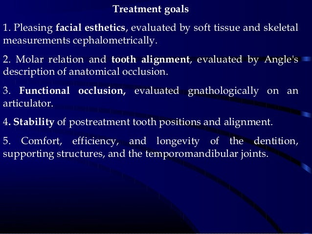 Treatment goals 1. Pleasing facial esthetics, evaluated by soft tissue and skeletal measurements cephalometrically. 2. Mol...