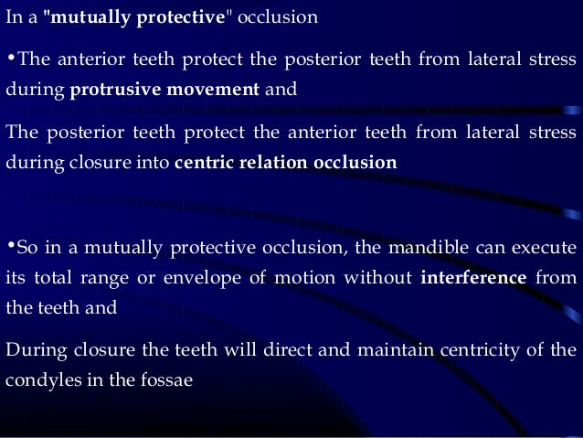 """In a """"mutually protective"""" occlusion •The anterior teeth protect the posterior teeth from lateral stress during protrusive..."""