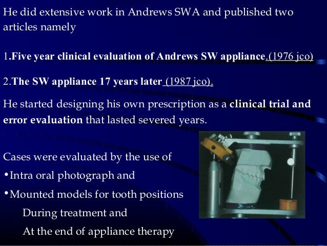 He did extensive work in Andrews SWA and published two articles namely 1.Five year clinical evaluation of Andrews SW appli...
