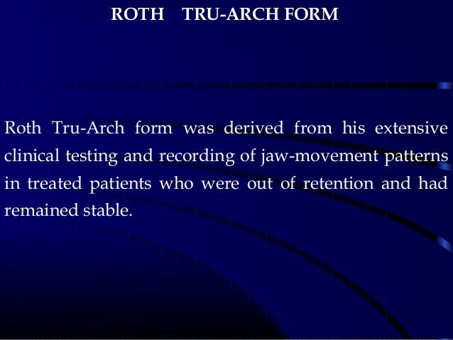 ROTH TRU-ARCH FORM Roth Tru-Arch form was derived from his extensive clinical testing and recording of jaw-movement patter...