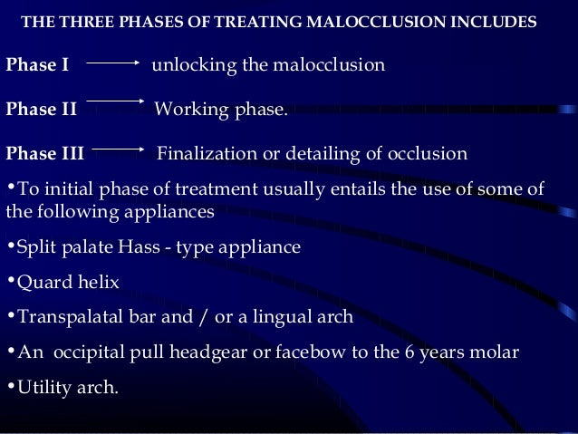 THE THREE PHASES OF TREATING MALOCCLUSION INCLUDES Phase I unlocking the malocclusion Phase II Working phase. Phase III Fi...