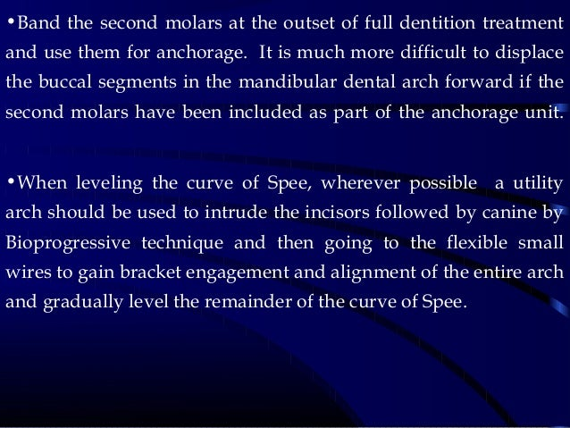 •Band the second molars at the outset of full dentition treatment and use them for anchorage. It is much more difficult to...