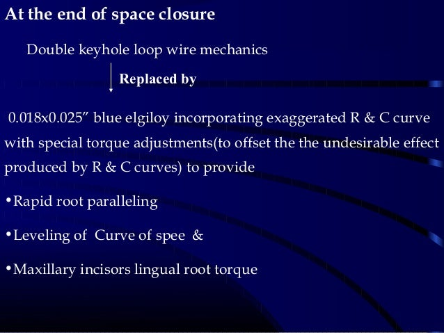 """At the end of space closure Double keyhole loop wire mechanics 0.018x0.025"""" blue elgiloy incorporating exaggerated R & C c..."""