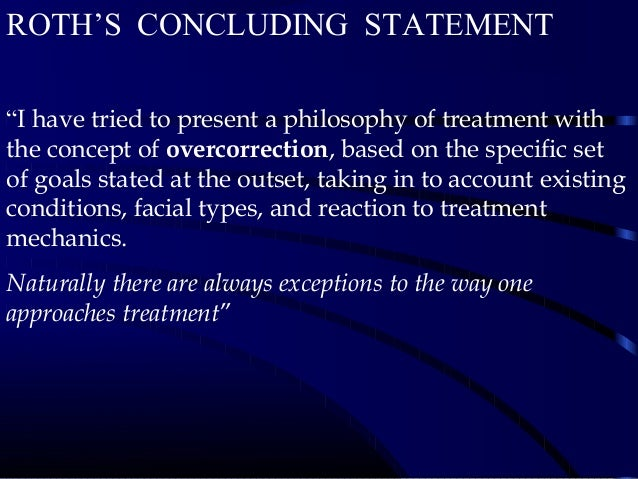 """ROTH'SCONCLUDINGSTATEMENT """"I have tried to present a philosophy of treatment with the concept of overcorrection, based..."""