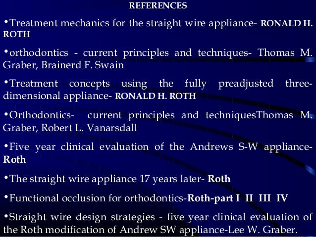 REFERENCES •Treatment mechanics for the straight wire appliance- RONALD H. ROTH •orthodontics - current principles and tec...