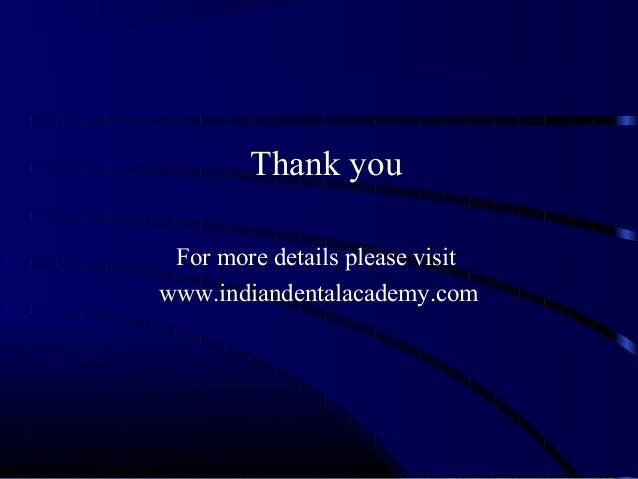 Thankyou Formoredetailspleasevisit www.indiandentalacademy.com