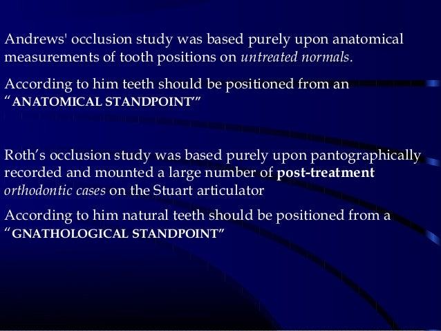 Andrews' occlusion study was based purely upon anatomical measurements of tooth positions on untreated normals. According ...