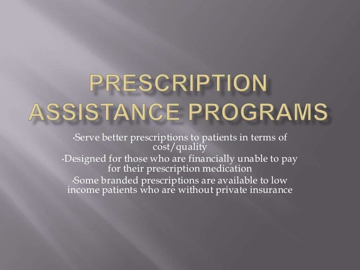 Prescription Assistance Programs<br /><ul><li>Serve better prescriptions to patients in terms of cost/quality