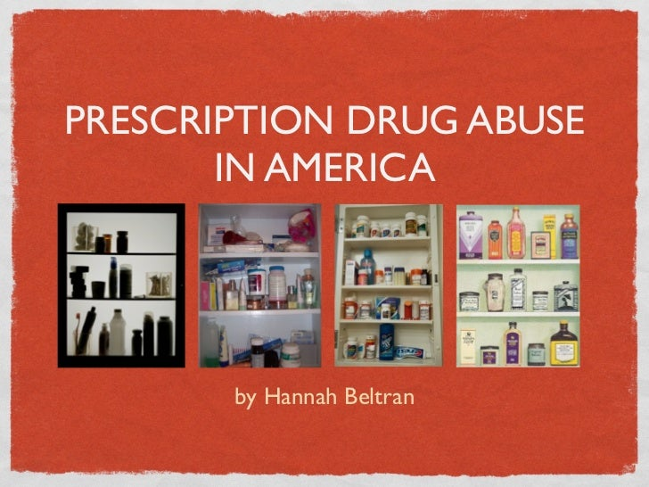 PRESCRIPTION DRUG ABUSE       IN AMERICA       by Hannah Beltran