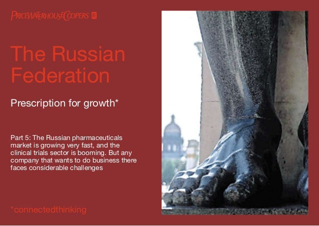 The RussianFederationPrescription for growth*Part 5: The Russian pharmaceuticalsmarket is growing very fast, and theclinic...