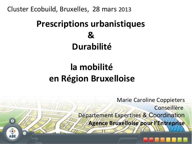Cluster Ecobuild, Bruxelles, 28 mars 2013         Prescriptions urbanistiques                      &                  Dura...