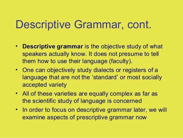 descriptive prescriptive grammar Descriptive vs prescriptive grammar 'y'all' is frequently heard in the american south and 'yous' among working-class northeastern urban.