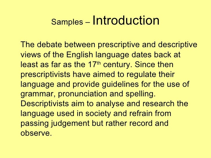prescriptivism vs descriptivism Descriptivism is the liberal approach to language, descriptive linguists believing that it is how language is used that is important and study its use within a variety of speech communities it is a scietific study of language that does not try to confine it within rules or 'correctness.