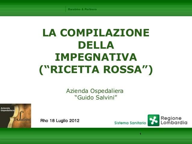 """Barabino & Partners LA COMPILAZIONE DELLA IMPEGNATIVA (""""RICETTA ROSSA"""") Azienda Ospedaliera """"Guido Salvini"""" Rho 18 Luglio ..."""