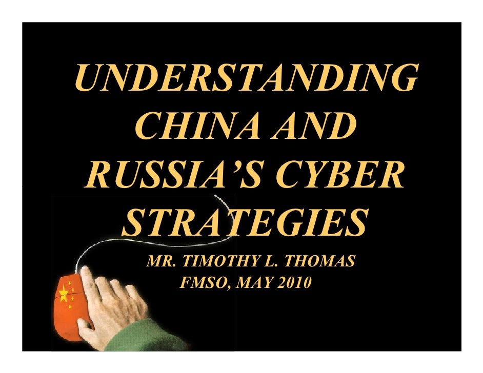 UNDERSTANDING   CHINA AND RUSSIA'S CYBER   STRATEGIES    MR. TIMOTHY L. THOMAS       FMSO, MAY 2010