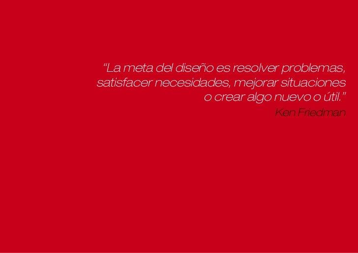 """""""La meta del diseño es resolver problemas,satisfacer necesidades, mejorar situaciones                   o crear algo nuevo..."""