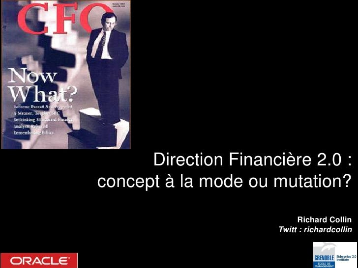 Direction Financière 2.0 :concept à la mode ou mutation?                           Richard Collin                      Twi...