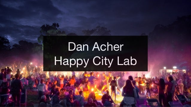 Dan Acher  Happy City Lab