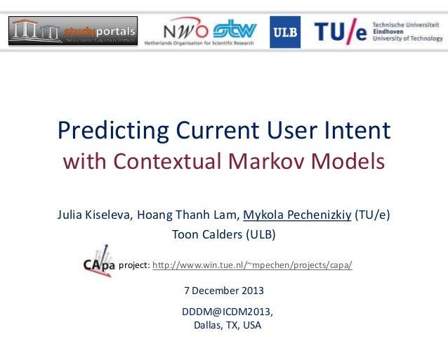 Predicting Current User Intent with Contextual Markov Models Julia Kiseleva, Hoang Thanh Lam, Mykola Pechenizkiy (TU/e) To...