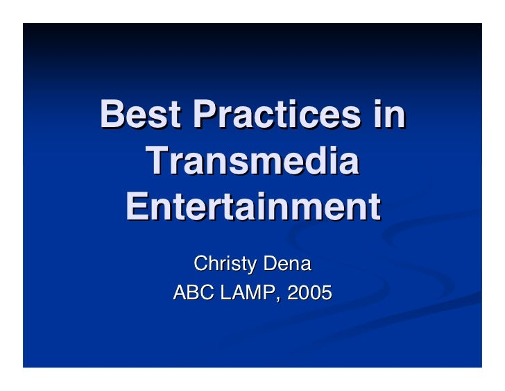 Best Practices in   Transmedia  Entertainment       Christy Dena     ABC LAMP, 2005