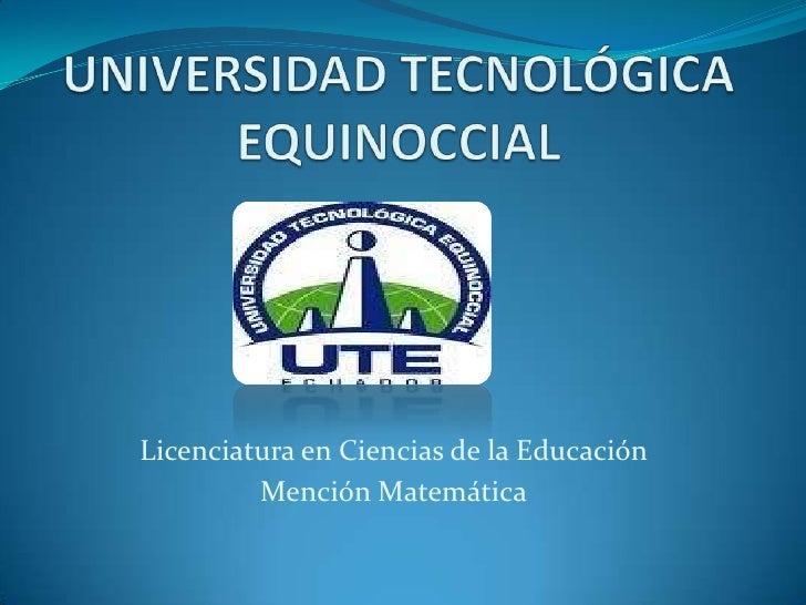 Licenciatura en Ciencias de la Educación         Mención Matemática