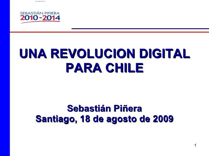 UNA REVOLUCION DIGITAL PARA CHILE Sebastián Piñera Santiago, 18 de agosto de 2009