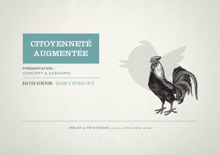 CITOYENNETÉ     AUGMENTÉEPRÉSENTATION -CONCEPT & SCÉNARIOBASTIEN KERSPERN - DESIGN D'INTERACTIVITÉ                        ...