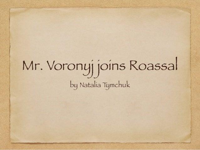Mr. Voronyj joins Roassal  by Natalia Tymchuk