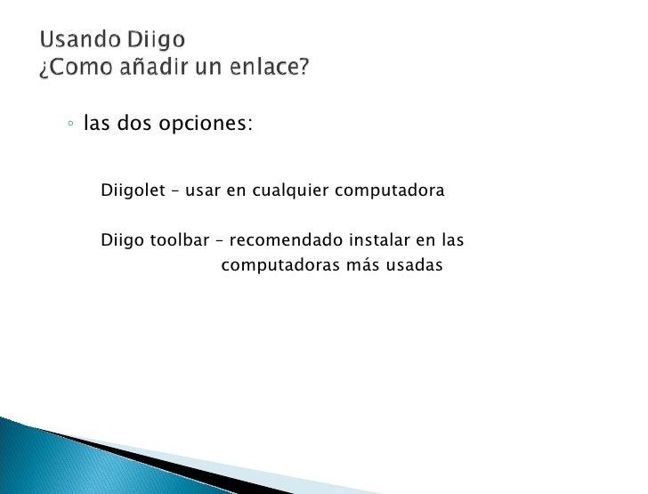 <ul><ul><li>las dos opciones: </li></ul></ul><ul><li> </li></ul><ul><li>Diigolet – usar en cualquier computadora </li></u...