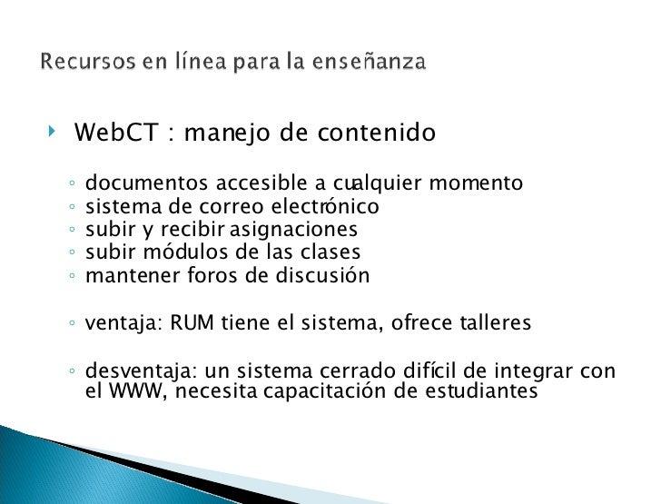 <ul><li> WebCT : manejo de contenido </li></ul><ul><li> </li></ul><ul><ul><li>documentos accesible a cualquier momento <...